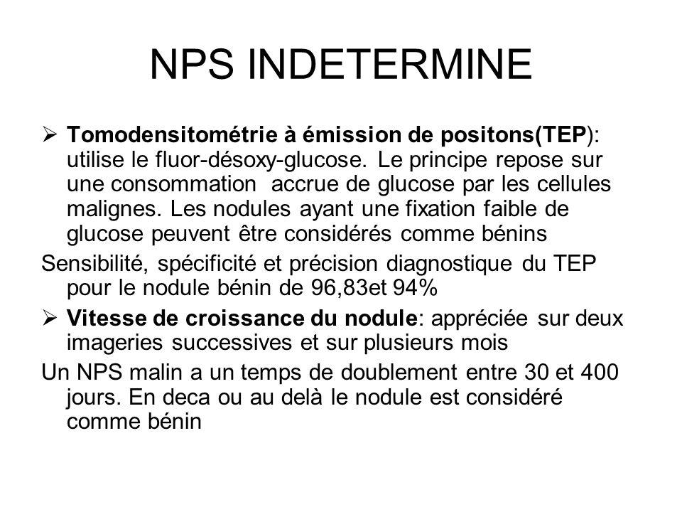 NPS INDETERMINE Tomodensitométrie à émission de positons(TEP): utilise le fluor-désoxy-glucose. Le principe repose sur une consommation accrue de gluc