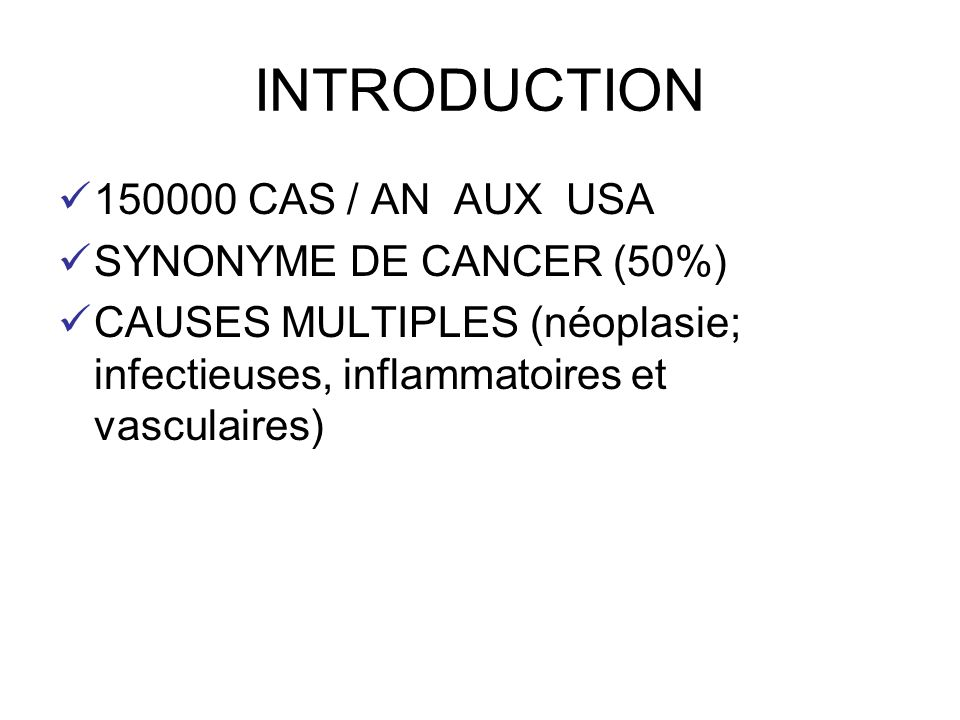 INTRODUCTION 150000 CAS / AN AUX USA SYNONYME DE CANCER (50%) CAUSES MULTIPLES (néoplasie; infectieuses, inflammatoires et vasculaires)
