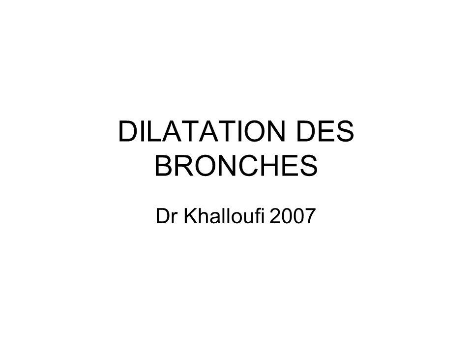 DILATATION DES BRONCHES Dr Khalloufi 2007