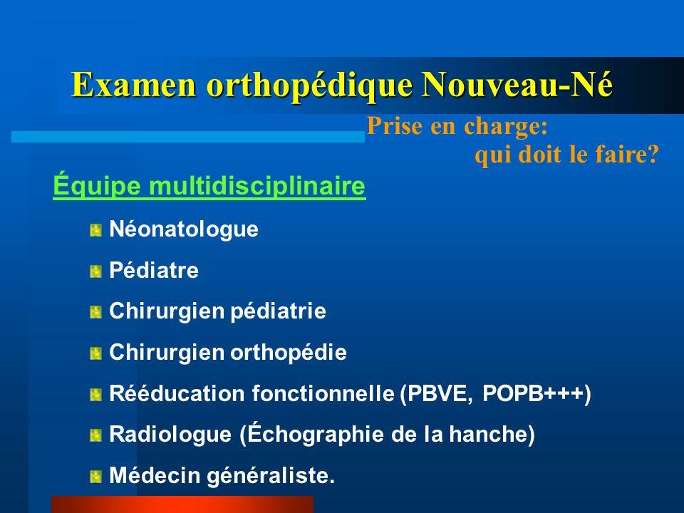Examen orthopédique Nouveau-Né Prise en charge: qui doit le faire? Équipe multidisciplinaire Néonatologue Pédiatre Chirurgien pédiatrie Chirurgien ort