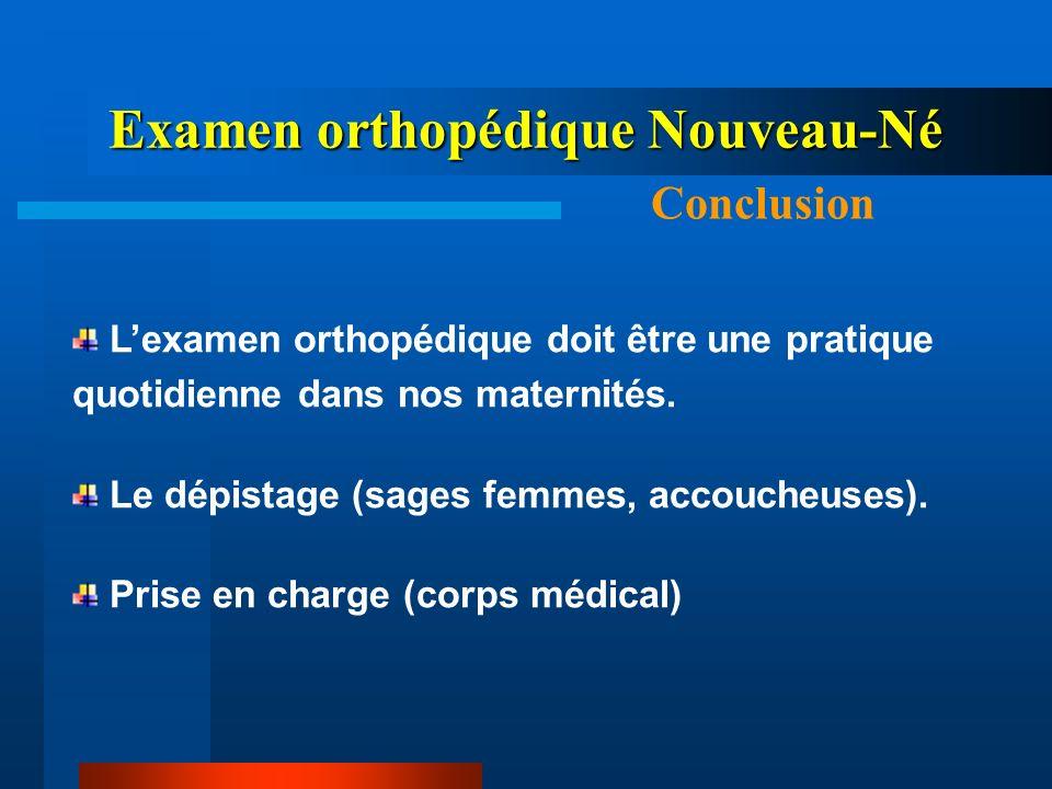 Examen orthopédique Nouveau-Né Conclusion Lexamen orthopédique doit être une pratique quotidienne dans nos maternités. Le dépistage (sages femmes, acc