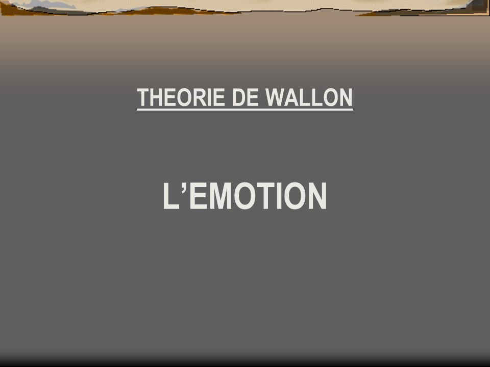 THEORIE DE WALLON LEMOTION