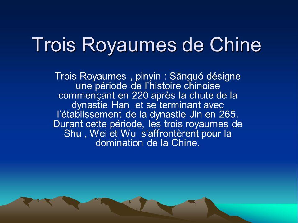 Trois Royaumes de Chine Trois Royaumes, pinyin : Sānguó désigne une période de lhistoire chinoise commençant en 220 après la chute de la dynastie Han et se terminant avec létablissement de la dynastie Jin en 265.