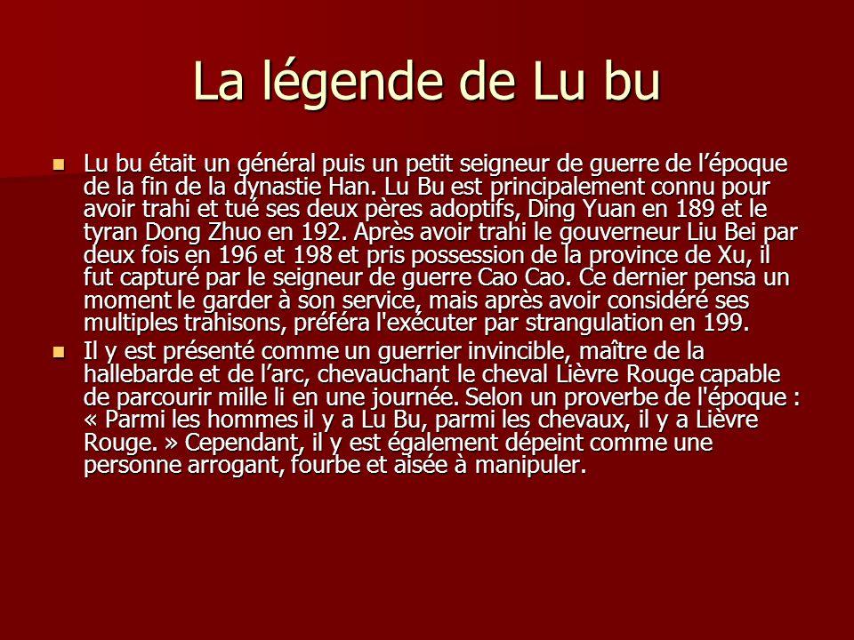 La légende de Lu bu Lu bu était un général puis un petit seigneur de guerre de lépoque de la fin de la dynastie Han. Lu Bu est principalement connu po