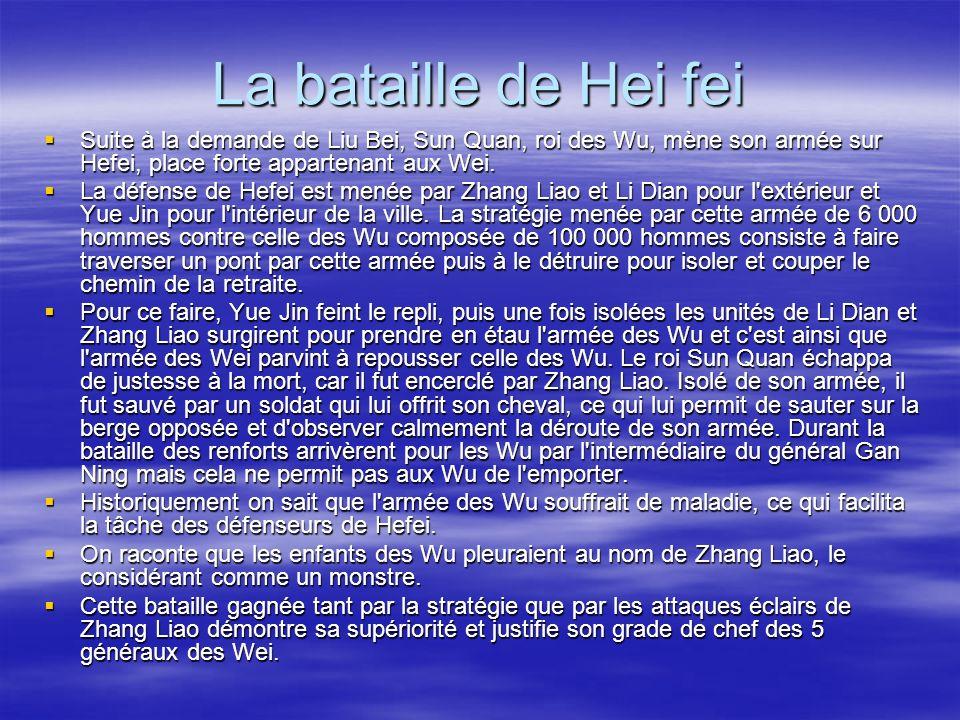 La bataille de Hei fei Suite à la demande de Liu Bei, Sun Quan, roi des Wu, mène son armée sur Hefei, place forte appartenant aux Wei. Suite à la dema