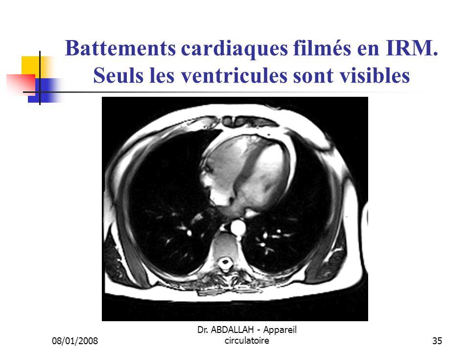 08/01/2008 Dr. ABDALLAH - Appareil circulatoire35 Battements cardiaques filmés en IRM. Seuls les ventricules sont visibles