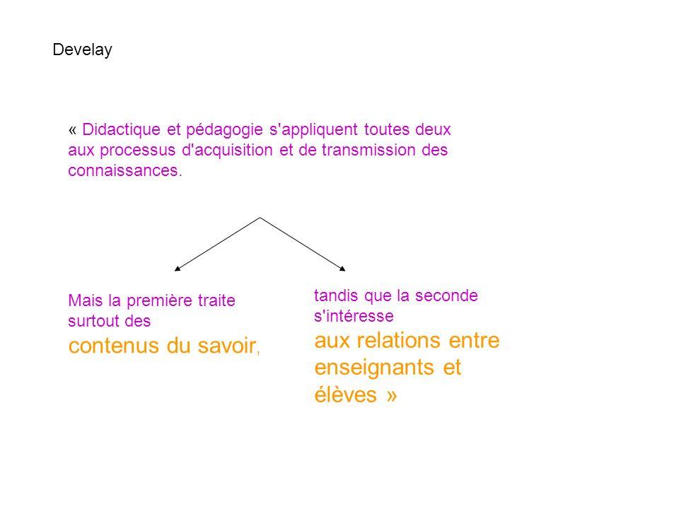 « Didactique et pédagogie s'appliquent toutes deux aux processus d'acquisition et de transmission des connaissances. Mais la première traite surtout d