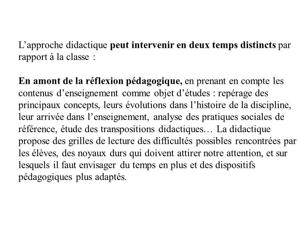 Lapproche didactique peut intervenir en deux temps distincts par rapport à la classe : En amont de la réflexion pédagogique, en prenant en compte les