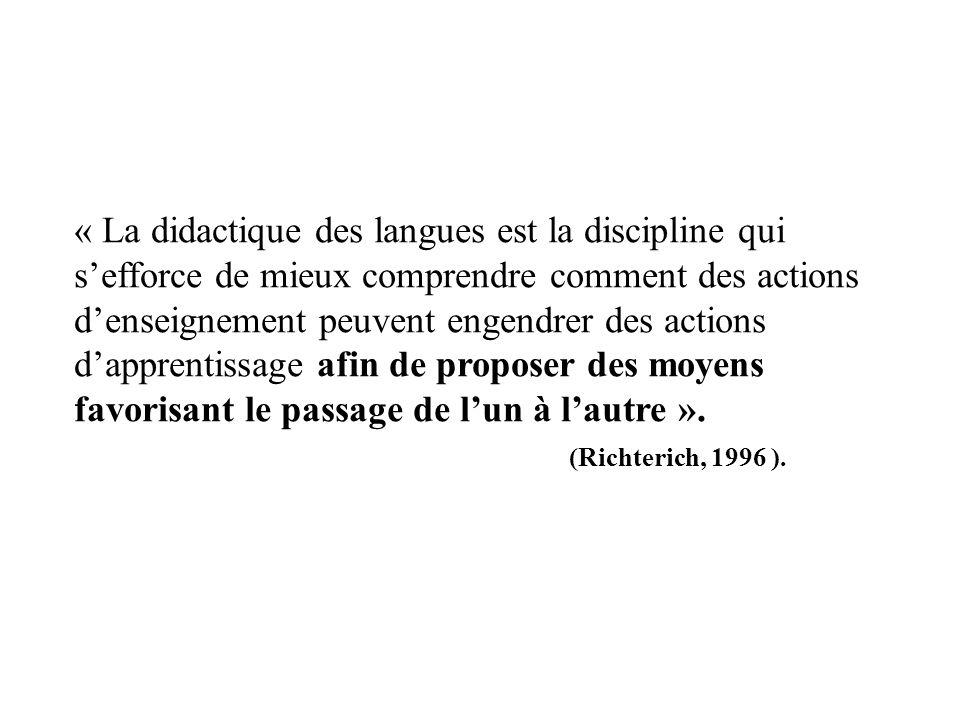 « La didactique des langues est la discipline qui sefforce de mieux comprendre comment des actions denseignement peuvent engendrer des actions dappren