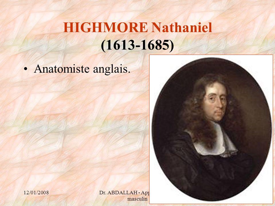12/01/2008Dr. ABDALLAH - Appareil génital masculin 18 HIGHMORE Nathaniel (1613-1685) Anatomiste anglais.