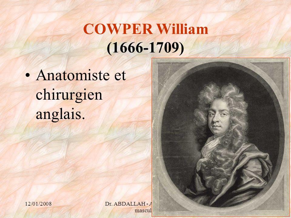 12/01/2008Dr. ABDALLAH - Appareil génital masculin 67 COWPER William (1666-1709) Anatomiste et chirurgien anglais.