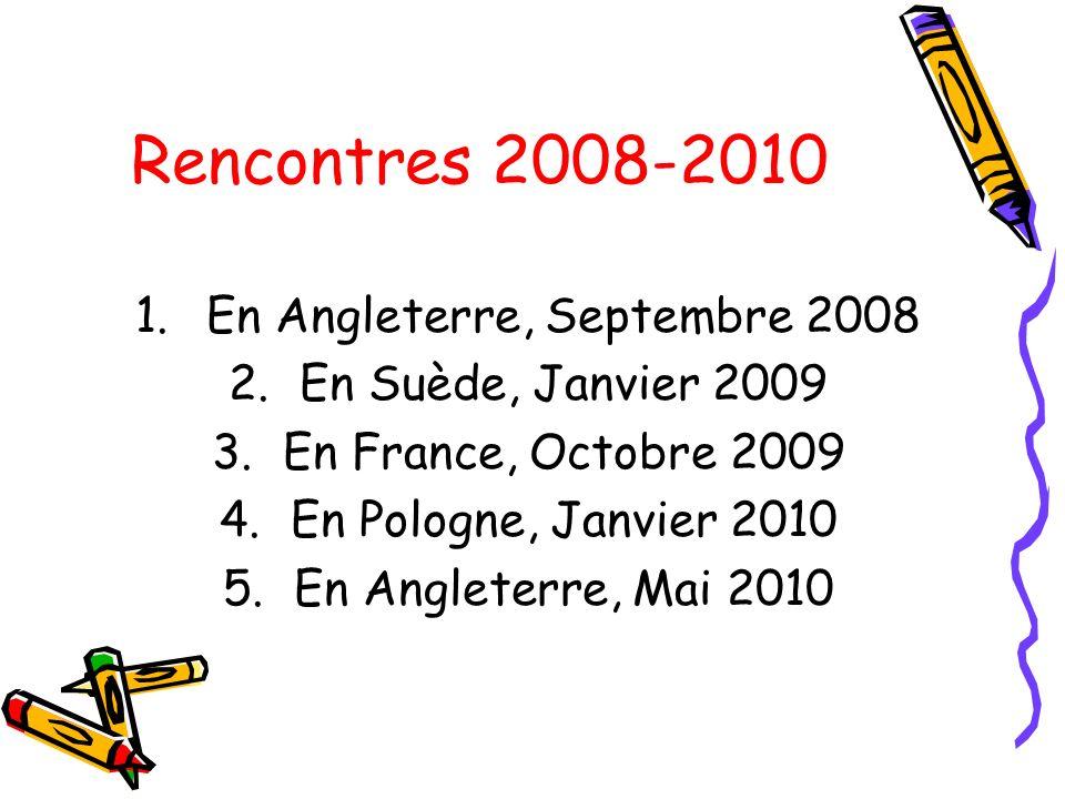 Rencontres 2008-2010 1.En Angleterre, Septembre 2008 2.En Suède, Janvier 2009 3.En France, Octobre 2009 4.En Pologne, Janvier 2010 5.En Angleterre, Mai 2010