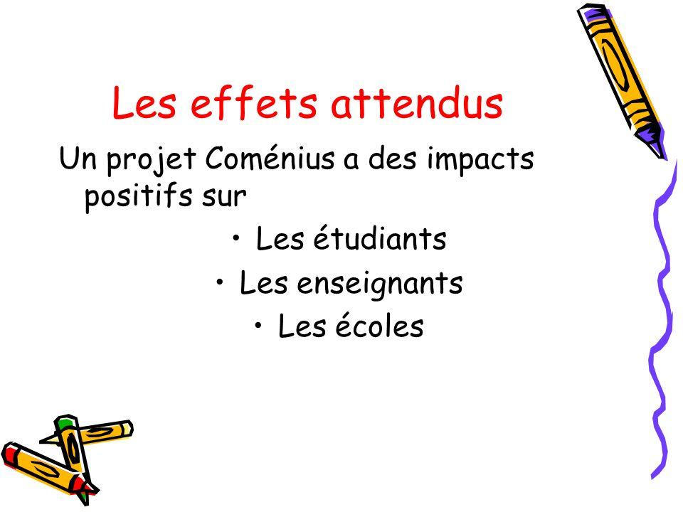Les effets attendus Un projet Coménius a des impacts positifs sur Les étudiants Les enseignants Les écoles