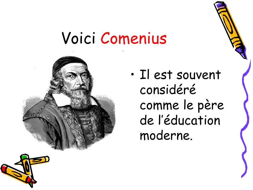 Voici Comenius Il est souvent considéré comme le père de léducation moderne.