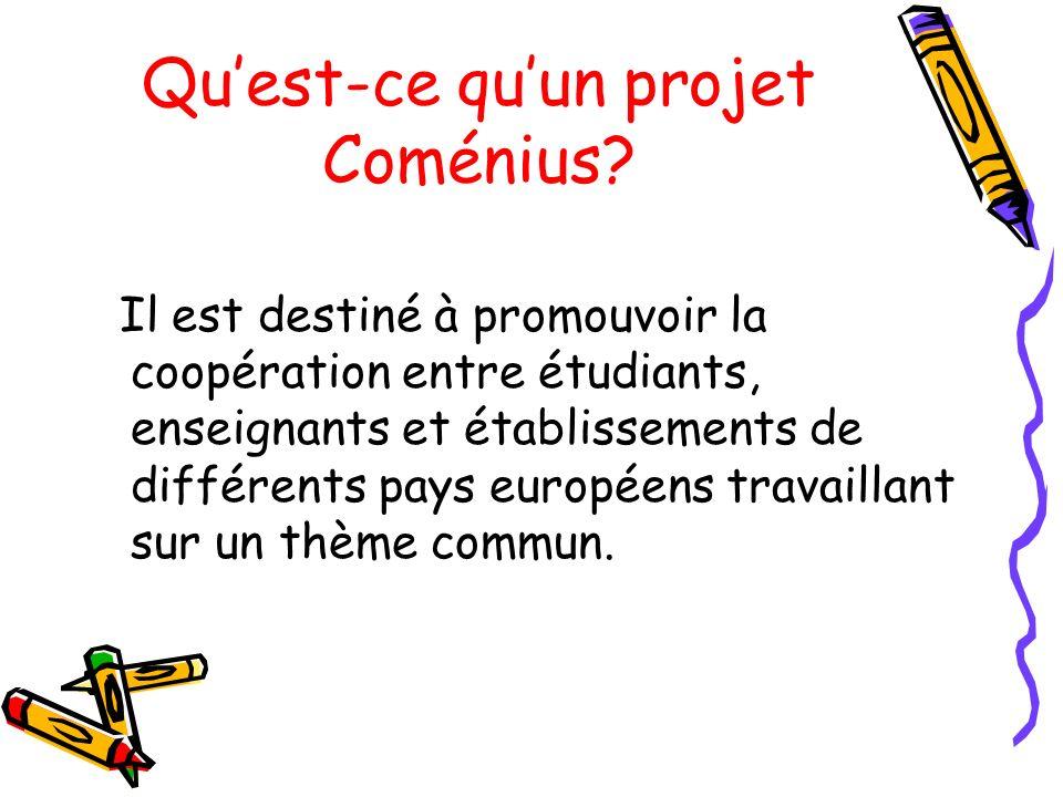 Quest-ce quun projet Coménius? Il est destiné à promouvoir la coopération entre étudiants, enseignants et établissements de différents pays européens