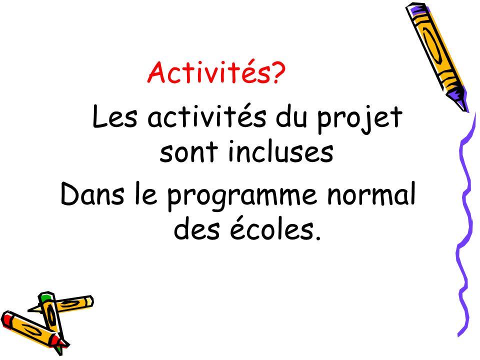 Activités? Les activités du projet sont incluses Dans le programme normal des écoles.