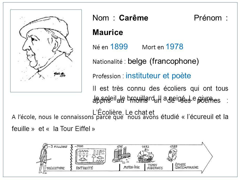 Nom : Carême Prénom : Maurice Né en 1899 Mort en 1978 Nationalité : belge (francophone) Profession : instituteur et poète Il est très connu des écolie