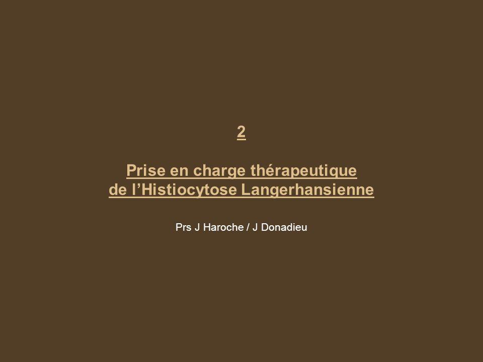 2 Prise en charge thérapeutique de lHistiocytose Langerhansienne Prs J Haroche / J Donadieu