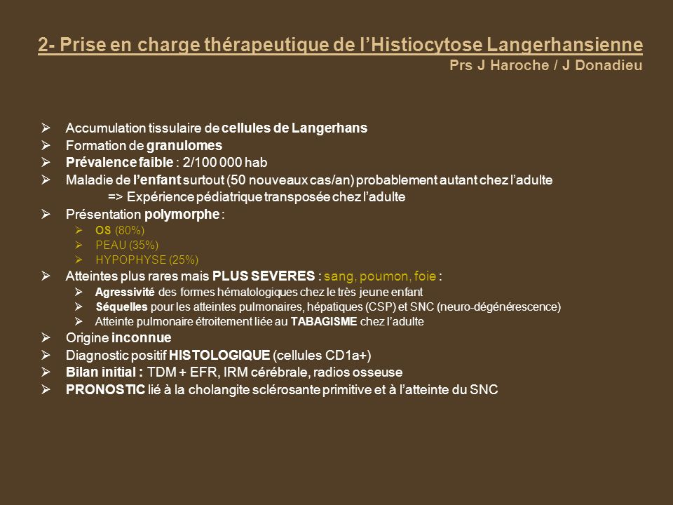 2- Prise en charge thérapeutique de lHistiocytose Langerhansienne Prs J Haroche / J Donadieu Accumulation tissulaire de cellules de Langerhans Formati