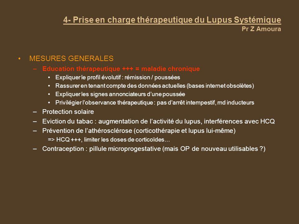 4- Prise en charge thérapeutique du Lupus Systémique Pr Z Amoura MESURES GENERALES –Education thérapeutique +++ = maladie chronique Expliquer le profi