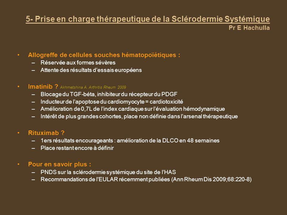 5- Prise en charge thérapeutique de la Sclérodermie Systémique Pr E Hachulla Allogreffe de cellules souches hématopoïétiques : –Réservée aux formes sé