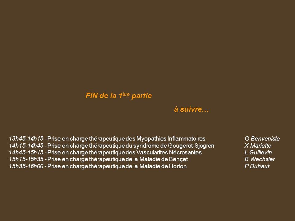FIN de la 1 ère partie à suivre… 13h45-14h15 - Prise en charge thérapeutique des Myopathies Inflammatoires O Benveniste 14h15-14h45 - Prise en charge
