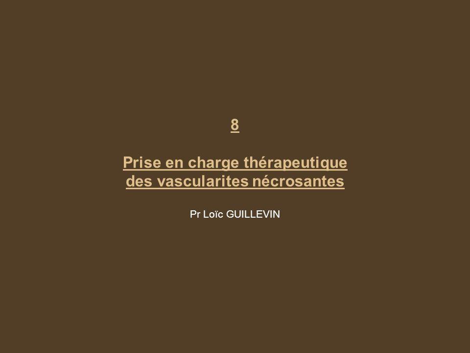 8 Prise en charge thérapeutique des vascularites nécrosantes Pr Loïc GUILLEVIN