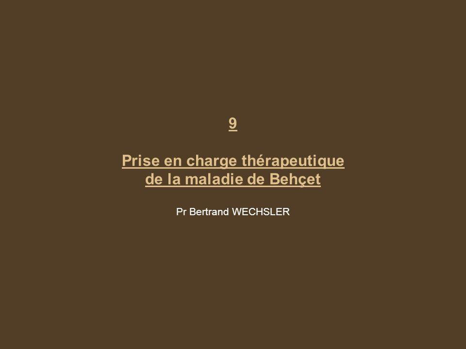 9 Prise en charge thérapeutique de la maladie de Behçet Pr Bertrand WECHSLER