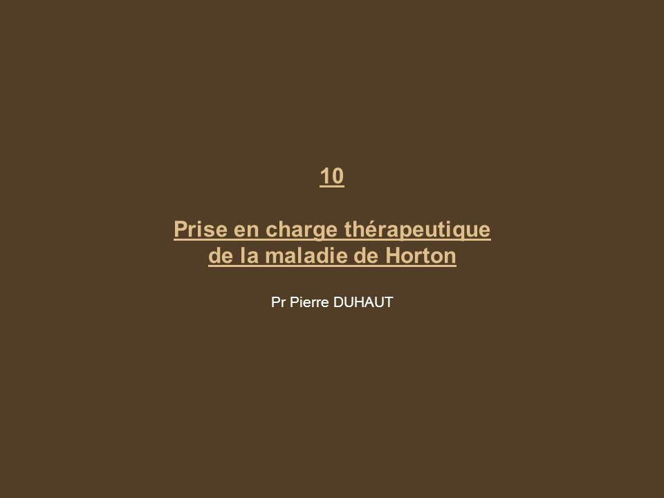 10 Prise en charge thérapeutique de la maladie de Horton Pr Pierre DUHAUT