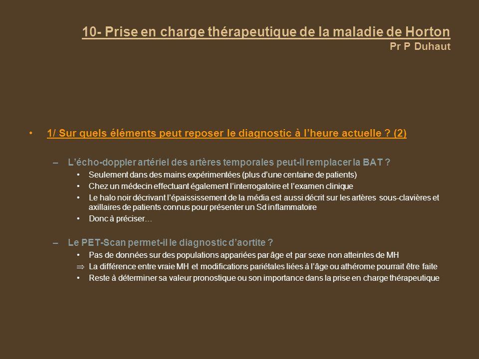 10- Prise en charge thérapeutique de la maladie de Horton Pr P Duhaut 1/ Sur quels éléments peut reposer le diagnostic à lheure actuelle ? (2) –Lécho-