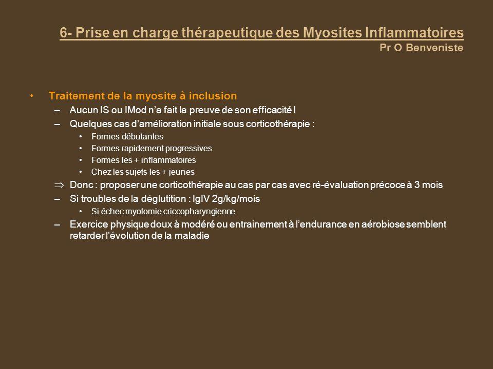 6- Prise en charge thérapeutique des Myosites Inflammatoires Pr O Benveniste Traitement de la myosite à inclusion –Aucun IS ou IMod na fait la preuve