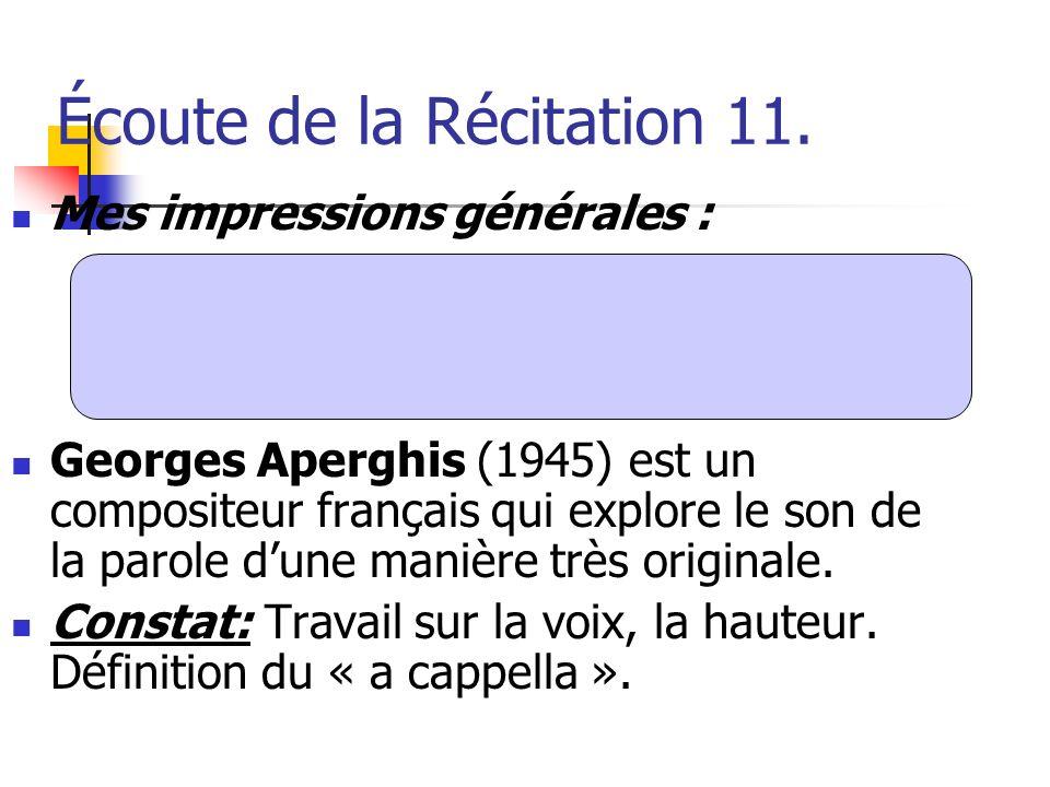 Écoute de la Récitation 11. Mes impressions générales : Georges Aperghis (1945) est un compositeur français qui explore le son de la parole dune maniè