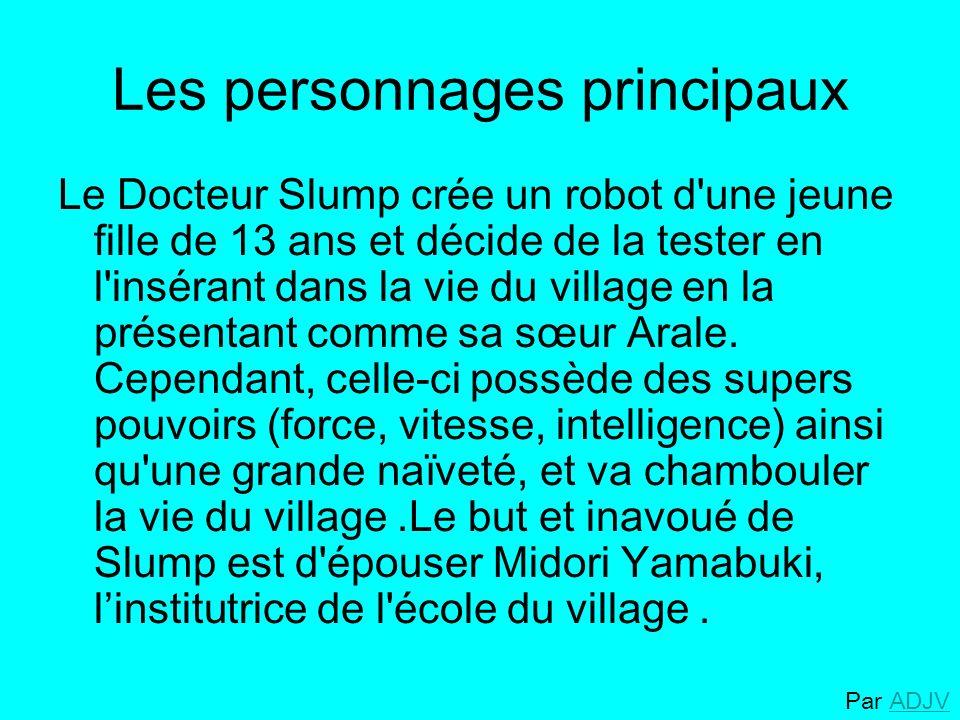 Les personnages principaux Le Docteur Slump crée un robot d une jeune fille de 13 ans et décide de la tester en l insérant dans la vie du village en la présentant comme sa sœur Arale.