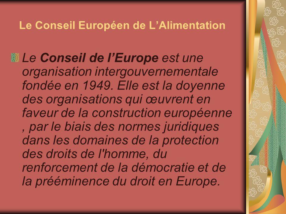 Le Conseil Européen de LAlimentation Le Conseil de lEurope est une organisation intergouvernementale fondée en 1949. Elle est la doyenne des organisat