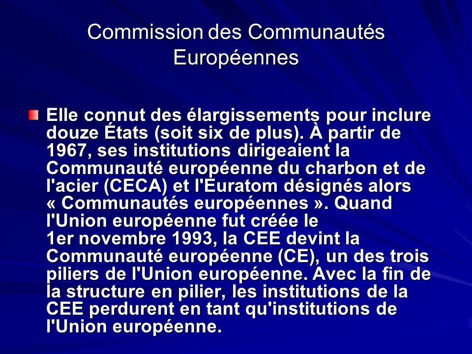 Commission des Communautés Européennes Elle connut des élargissements pour inclure douze États (soit six de plus). À partir de 1967, ses institutions