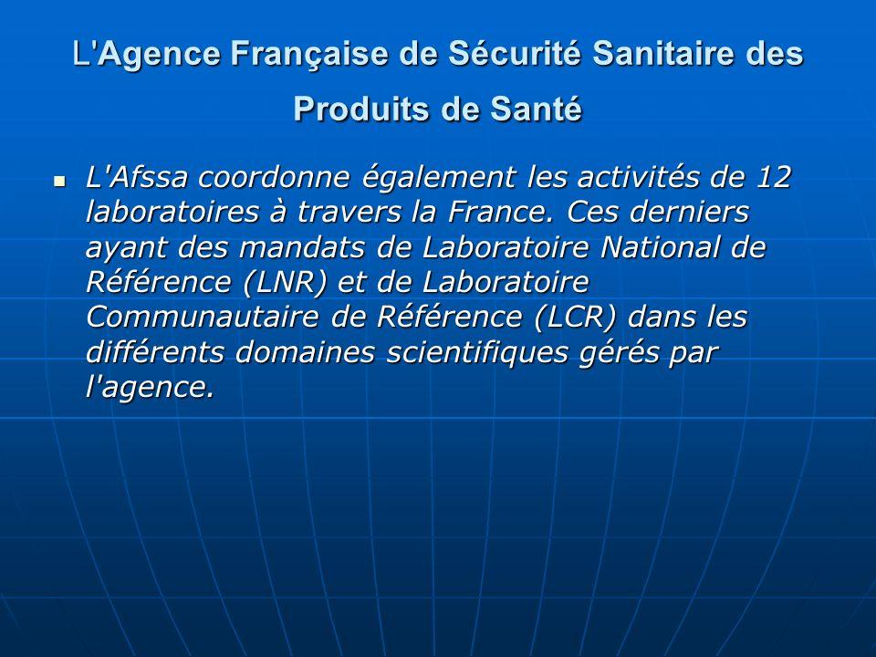 L'Agence Française de Sécurité Sanitaire des Produits de Santé L'Afssa coordonne également les activités de 12 laboratoires à travers la France. Ces d