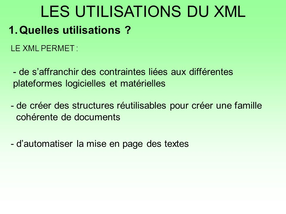 LE XML PERMET : - de créer des structures réutilisables pour créer une famille cohérente de documents - dautomatiser la mise en page des textes - de s
