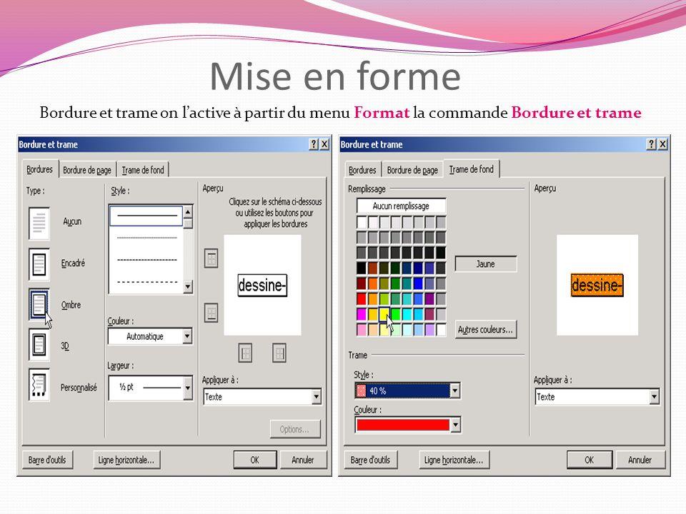 Mise en forme Bordure et trame on lactive à partir du menu Format la commande Bordure et trame