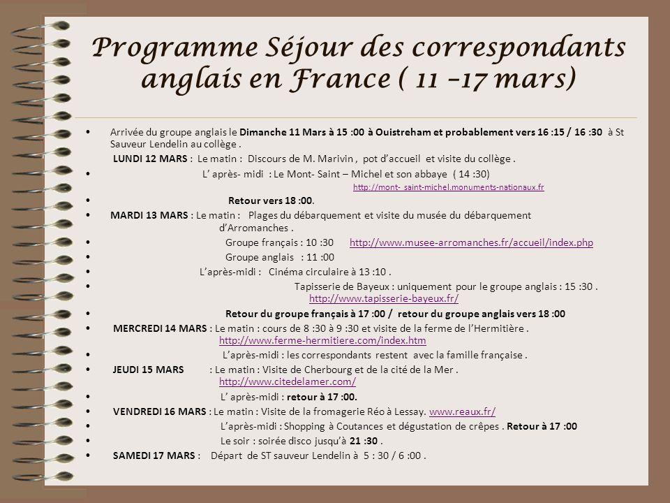 Programme Séjour des correspondants anglais en France ( 11 –17 mars) Arrivée du groupe anglais le Dimanche 11 Mars à 15 :00 à Ouistreham et probableme