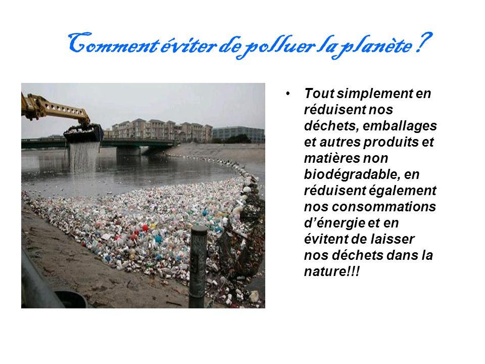 Comment éviter de polluer la planète? Tout simplement en réduisent nos déchets, emballages et autres produits et matières non biodégradable, en réduis