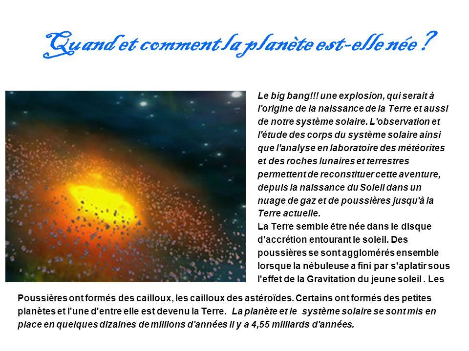 Quand et comment la planète est-elle née? Le big bang!!! une explosion, qui serait à l'origine de la naissance de la Terre et aussi de notre système s