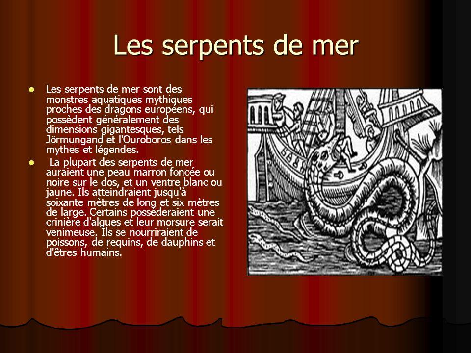 Les serpents de mer Les serpents de mer sont des monstres aquatiques mythiques proches des dragons européens, qui possèdent généralement des dimension