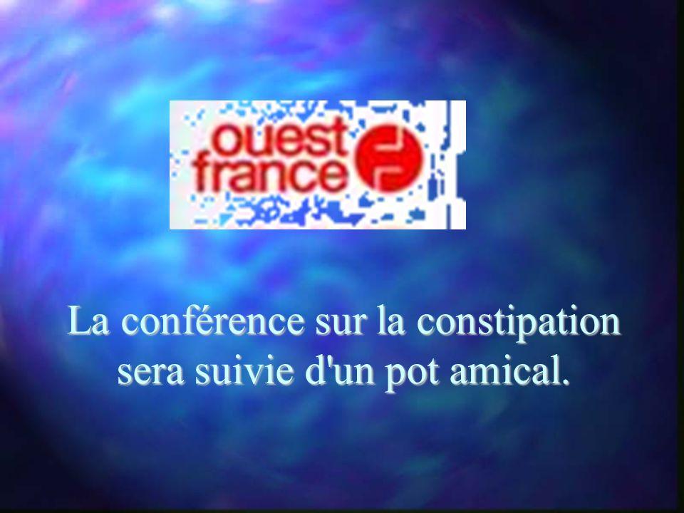 La conférence sur la constipation sera suivie d un pot amical.
