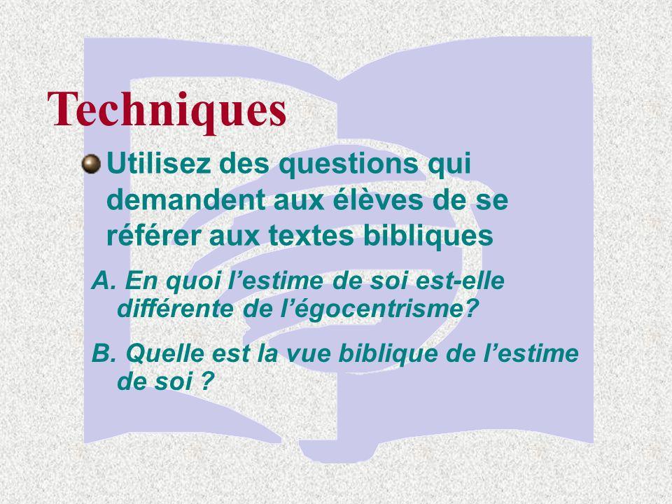 Techniques Utilisez des questions qui demandent aux élèves de se référer aux textes bibliques A.