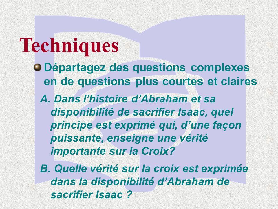Techniques Départagez des questions complexes en de questions plus courtes et claires A.