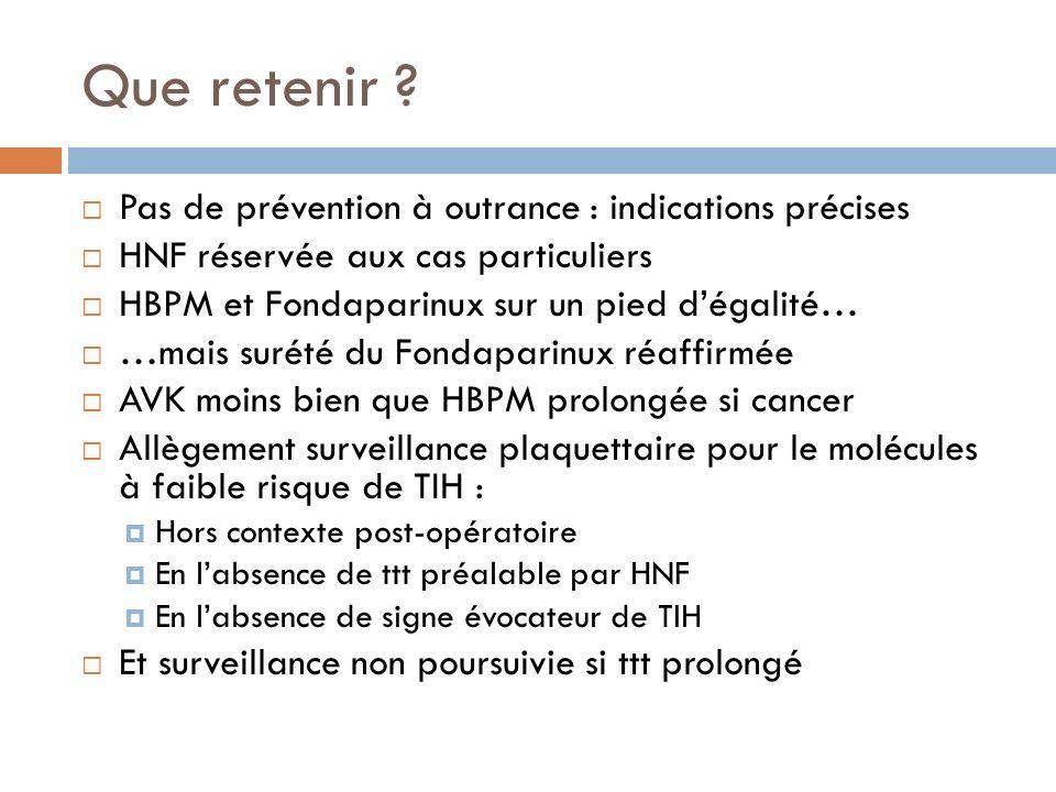 Que retenir ? Pas de prévention à outrance : indications précises HNF réservée aux cas particuliers HBPM et Fondaparinux sur un pied dégalité… …mais s