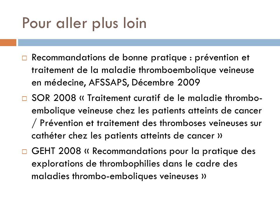 Pour aller plus loin Recommandations de bonne pratique : prévention et traitement de la maladie thromboembolique veineuse en médecine, AFSSAPS, Décemb