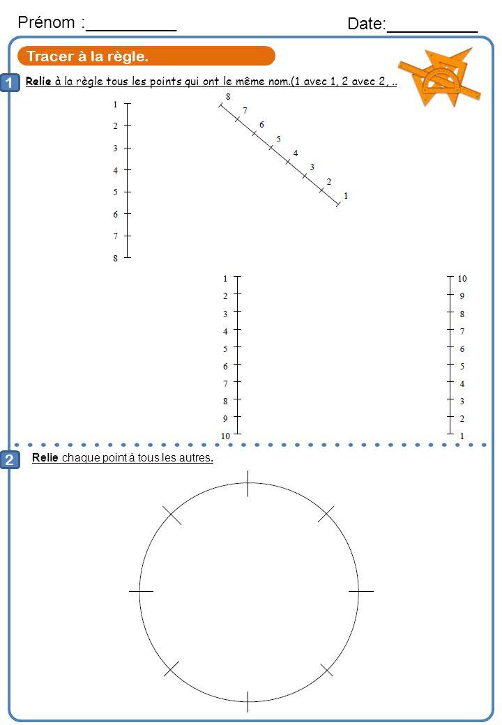 Relie à la règle tous les points qui ont le même nom.(1 avec 1, 2 avec 2,...) Prénom :__________ Date:__________ 1 2 Relie chaque point à tous les aut
