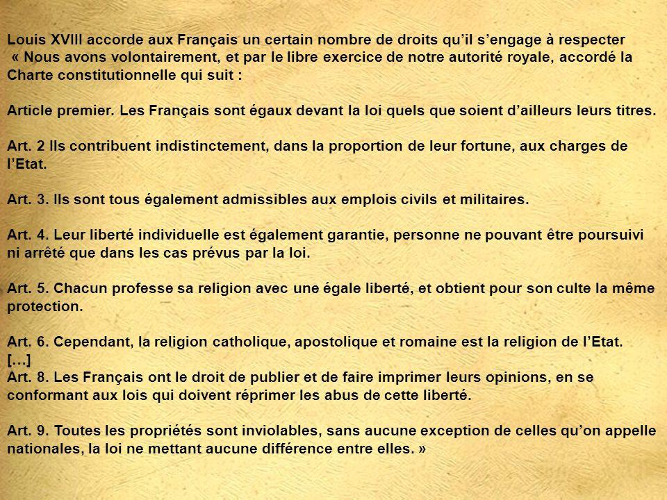 Louis XVIII accorde aux Français un certain nombre de droits quil sengage à respecter « Nous avons volontairement, et par le libre exercice de notre a