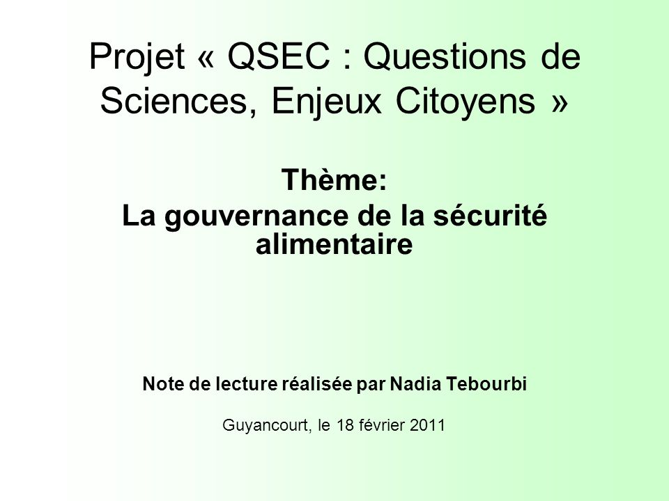Projet « QSEC : Questions de Sciences, Enjeux Citoyens » Thème: La gouvernance de la sécurité alimentaire Note de lecture réalisée par Nadia Tebourbi